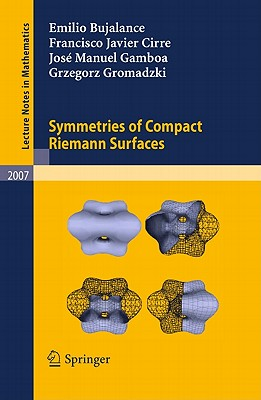 Symmetries of Compact Riemann Surfaces By Bujalance, Emilio/ Cirre, Francisco Javier/ Gamboa, Jose Manuel/ Grodmadzki, Grzegorz
